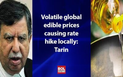 Volatile global edible prices causing rate hike locally | Tarin | BOL Briefs